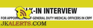 WALK-IN INTERVIEW FOR GENERAL DUTY MEDICAL OFFICERS IN CRPF