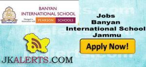 Jobs in Banyan International School Jammu