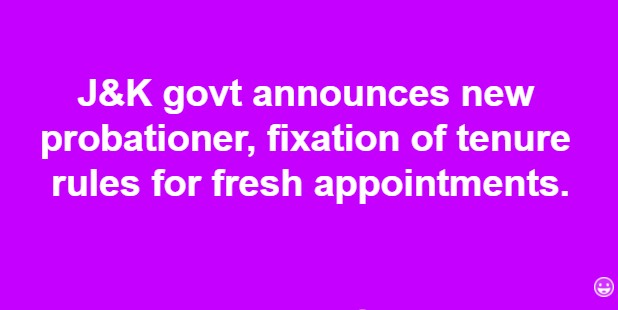 J&K govt announces new probationer, fixation of tenure rules for fresh appointments.