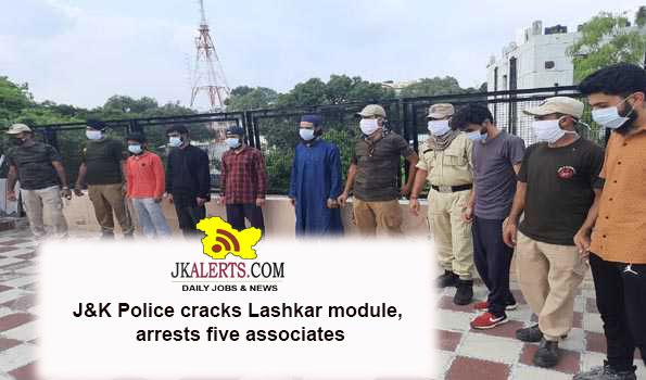 J&K Police ,cracked ,Lashkar-e-Toiba module ,arrested five of its associates.