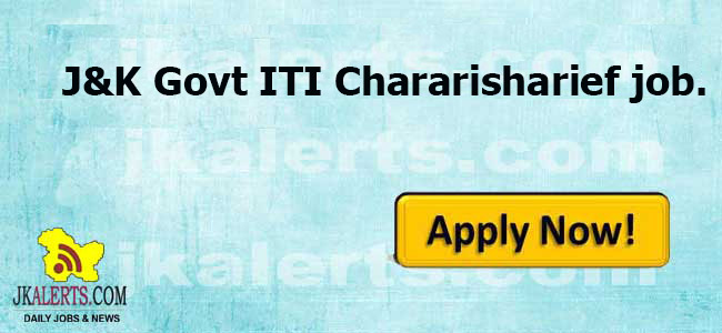 J&K Govt ITI Chararisharief, J&K Govt ITI Chararisharief jobs , J&K Govt ITI Chararisharief Recruitment, Guest Faculty job, Guest Faculty , Govt jobs