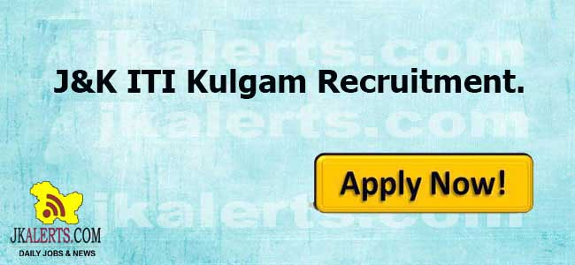 J&K ITI Kulgam Jobs, J&K ITI Kulgam Recruitment 2020, Industrial Training Institute Kulgam jobs, Kulgam Jobs, Jobs in Kulgam, Govt Jobs, Govt jobs Kulgam