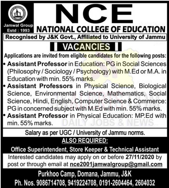 • Assistant Professor in Education: PG in Social Sciences (Philosophy/Sociology/Psychology)with M.EdorM.A. in Education with min. 55% marks. •Assistant Professors in Physical Science, Biological Science, Environmental Science, Mathematics, Social Science, Hindi, English, Computer Science & Commerce: PG in concerned subject with M.Ed with min. 55% marks. • Assistant Professor in Physical Education: MP.Ed with min. 55% marks. Salary as per UGC / University of Jammu norms. Also required Office Superintendent, Store Keeper & Technical Assistant