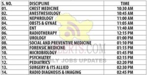 S. NO. DISCIPLINE TIME 01. CHEST MEDICINE 10:30 AM 02. ANESTHESIOLOGY 10:45 AM 03. NEPHROLOGY 11:00 AM 04. 0BSTS&GYNAE 11:05 AM 05. ENT 11:40 AM 06. RADIOTHERAPY 12:15 PM 07. UROLOGY 01:00 PM 08. SOCIAL AND PREVENTIVE MEDICINE 01:10 PM 09. FORENSIC MEDICINE 01:15 PM 10. MICROBIOLOGY 01:45 PM 11. PSYCHIATRY 02:15 PM 12. PEDIATRICS 02:20 PM 13. SURGERY&ITS ALLIED 02:30 PM 14. RADIO DIAGNOSIS & IMAGING 02:45 PM